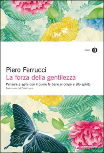La Forza della Gentilezza - Piero Ferrucci